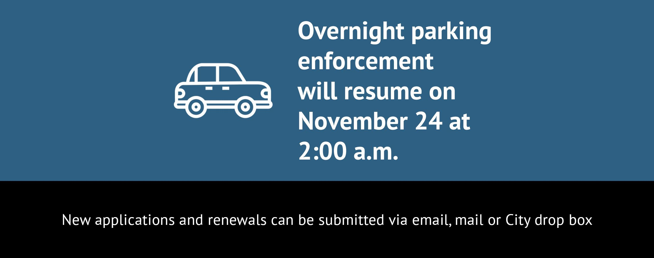Update: Overnight parking enforcement will  resume on November 24 at 2:00 a.m.
