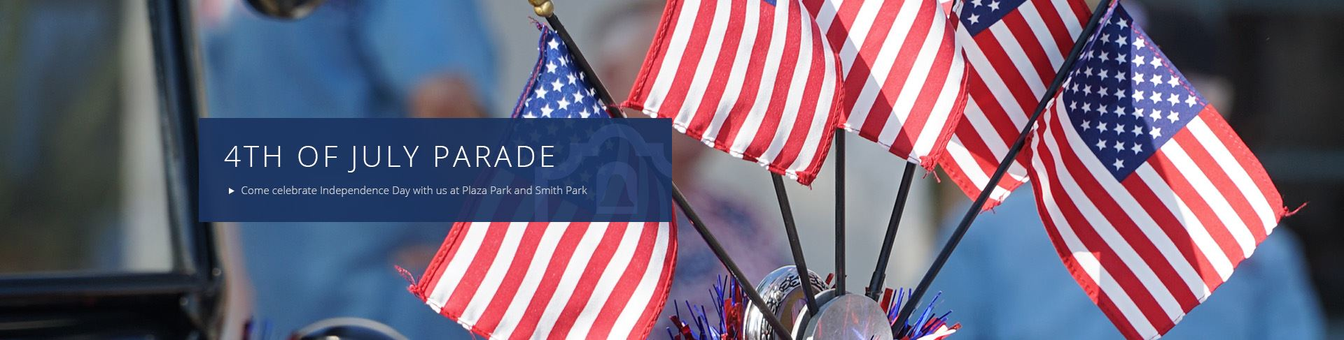 4th of July Parade - Come celebrate Independence Day with us at Plaza Park and Smith Park
